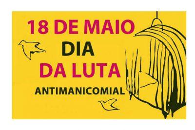 18 de Maio: Dia Nacional da Luta Antimanicomial